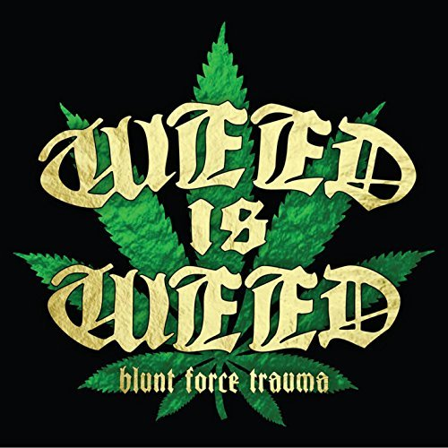 Blunt Force Trauma by Weed Is Weed