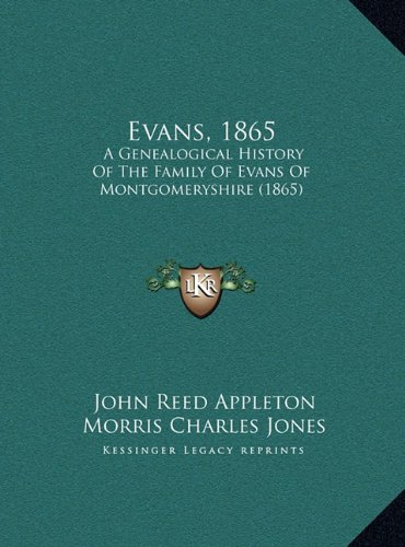 Evans, 1865: A Genealogical History of the Family of Evans of Montgomerysa Genealogical History of the Family of Evans of Montgomeryshire (1865) Hire (1865)