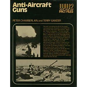Anti-aircraft guns (World War 2 fact files) Peter Chamberlain