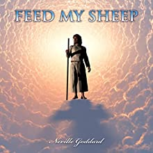 Feed My Sheep: Neville Goddard Lectures Audiobook by Neville Goddard Narrated by Chris Poirier