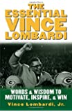 The Essential Vince Lombardi : Words & Wisdom to Motivate, Inspire, and Win