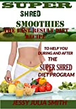 SUPER SHRED SMOOTHIES: THE BIG RESULTS DIET RECIPE: 50+ Quick and Easy Healthy Green Smoothies To Help You During and After The Super Shred Diet Program.