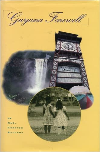 Guyana Farewell: A Recollection of Childhood in a Faraway Place written by Noel C. Bacchus