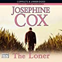 The Loner (       UNABRIDGED) by Josephine Cox Narrated by Christian Rodska