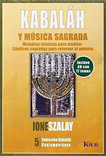 Kabalah Y Musica Sagrada/ Kabbalah And Sacred Music: Melodias Misticas Para Meditar Y Canticos Sagrados Para Retornar Al Paraiso / Mystic Melodies for ... Contemporanea / Contemporary Kabbalah)