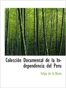 Colección Documental de la Independencia del Peru: Felipe de la Barra