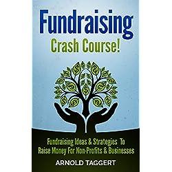 Fundraising: Crash Course! Fundraising Ideas & Strategies To Raise Money For Non-Profits & Businesses (Fundraising For Nonprofits, Fundraising For Business, ... Entrepreneur) (English Edition)