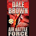 Air Battle Force (       UNABRIDGED) by Dale Brown Narrated by William Dufris