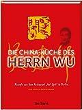 """Die China-Küche des Herrn Wu: Rezepte aus dem """"Hot Spot"""" Berlin"""
