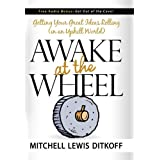 Awake at the Wheel: Getting Your Great Ideas Rolling (in an Uphill World)by Mitchell Lewis Ditkoff