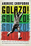 Golazo!: The Beautiful Game from the Aztecs to the World Cup: The Complete History of How Soccer Shaped Latin America Andreas Campomar
