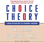 Choice Theory: A New Psychology of Personal Freedom | William Glasser