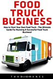 img - for Food Truck Business: How to Start Your Own Food Truck - The Ultimate Guide For Running A Successful Food Truck Business! (Passive Income, Truck Startup) book / textbook / text book