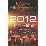 2012, the Bible, and the End of the Worldby Mark Hitchcock
