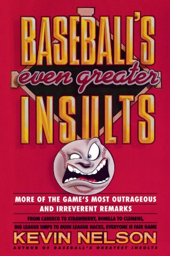 Baseball's Even Greater Insults: More Game's Most Outrageous & Irrevernt Remrks