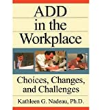 img - for [(ADD in the Workplace: Choices, Changes and Challenges )] [Author: Kathleen G. Nadeau] [Dec-1997] book / textbook / text book