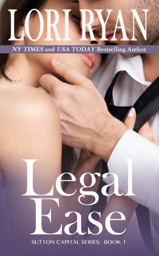 Legal Ease (Sutton Capital Series Contemporary Romance) by Lori Ryan