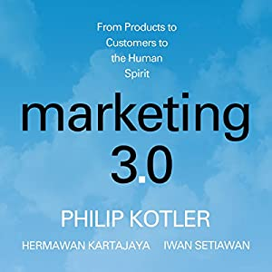 Marketing 3.0: From Products to Customers to the Human Spirit Audiobook