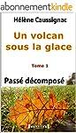 Un Volcan sous la glace Tome 1 Pass�...