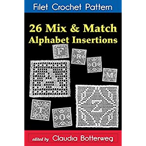 26 Mix & Match Alphabet Insertions Filet Crochet Pattern: Complete Instructions and Chart