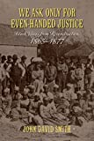 We Ask Only for Even-handed Justice: Black Voices from Reconstruction, 1865-1877