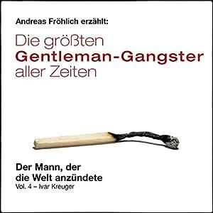 Der Mann, der die Welt anzündete - Ivar Kreuger (Die größten Gentleman-Gangster aller Zeiten 4) Hörbuch