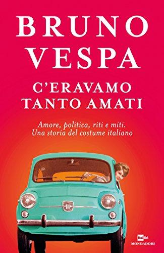 ceravamo-tanto-amati-amore-politica-riti-e-miti-una-storia-del-costume-italiano-italian-edition