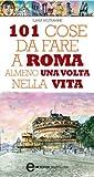 101 cose da fare a Roma almeno una volta nella vita (eNewton Manuali e guide) (Italian Edition)