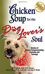 Chicken Soup for the Dog Lover's Soul: Stories of Canine Companionship, Comedy and Courage (Chicken Soup for the Soul)