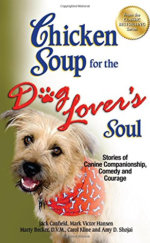 Chicken Soup for the Dog Lover's Soul: Stories of Canine Companionship, Comedy and Courage (Chicken Soup for the Soul) PDF