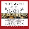 The Myth of the Rational Market: A History of Risk, Reward, and Delusion on Wall Street (       UNABRIDGED) by Justin Fox Narrated by Alan Sklar