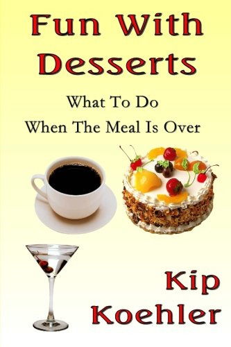 Fun With Desserts: The -  What To Do When The Meal Is Over - Cookbook (Fun With Food)