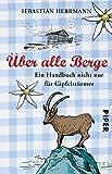 Image de Über alle Berge: Ein Handbuch nicht nur für Gipfelstürmer