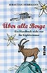 �ber alle Berge: Ein Handbuch nicht n...