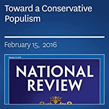 Toward a Conservative Populism Periodical by Ramesh Ponnuru, Richard Lowry Narrated by Mark Ashby