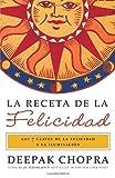 La receta de la felicidad: Las siete claves de la felicidad y la iluminación (Vintage Espanol) (Spanish Edition) (0307741699) by Chopra, Deepak
