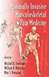 img - for Minimally Invasive Musculoskeletal Pain Medicine (Minimally Invasive Procedures in Orthopaedic Surgery) book / textbook / text book