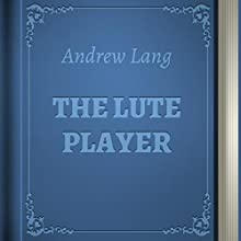 The Lute Player (       UNABRIDGED) by Andrew Lang Narrated by Anastasia Bertollo
