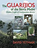 img - for The Guarij os of the Sierra Madre: Hidden People of Northwestern Mexico (University of Arizona Southwest Centre) book / textbook / text book