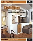 Optimiser ses mètres carrés : 45 projets d'agencement & rangement