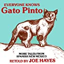 Everyone Knows Gato Pinto: More Tales From Spanish New Mexico Audiobook by Joe Hayes Narrated by Joe Hayes