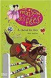 echange, troc Kelly McKain - La maison des fées, Tome 4 : A cheval les fées