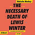 The Necessary Death of Lewis Winter Audiobook by Malcolm Mackay, Angus King - contributor Narrated by Angus King