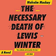 The Necessary Death of Lewis Winter (       UNABRIDGED) by Malcolm Mackay, Angus King - contributor Narrated by Angus King