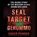 SEAL Target Geronimo: The Inside Story of the Mission to Kill Osama bin Laden (       UNABRIDGED) by Chuck Pfarrer Narrated by Erik Bergmann