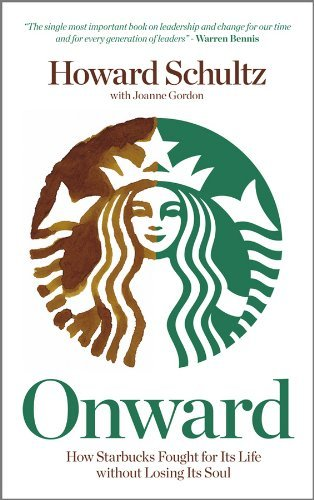 Howard Schultz - Onward: How Starbucks Fought For Its Life without Losing Its Soul