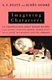 Imagining Characters: Six Conversations About Women Writers: Jane Austen, Charlotte Bronte, George Eli ot, Willa Cather, Iris Murdoch, and Toni Morrison (Vintage)