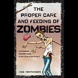 The Proper Care and Feeding of Zombies: A Completely Scientific Guide to the Lives of the Undead | [Mac Montandon]
