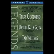 Legends: Stories by the Masters of Fantasy, Volume 3 | [Terry Goodkind, Ursula K. Le Guin, Tad Williams]