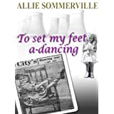 To Set My Feet A-Dancingby Allie Sommerville